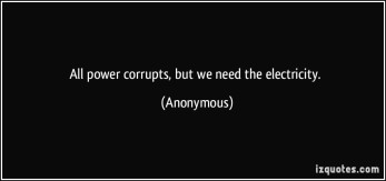 quote-all-power-corrupts-but-we-need-the-electricity-anonymous-287909